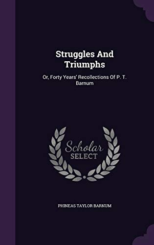 9781346978666: Struggles And Triumphs: Or, Forty Years' Recollections Of P. T. Barnum