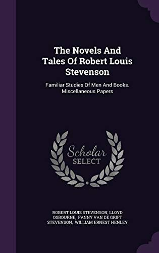 9781346978833: The Novels And Tales Of Robert Louis Stevenson: Familiar Studies Of Men And Books. Miscellaneous Papers