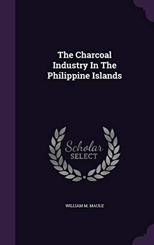 The Charcoal Industry in the Philippine Islands: William M Maule