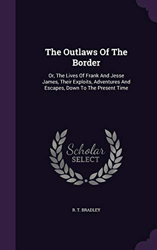 The Outlaws of the Border: Or, the: Bradley, R. T.