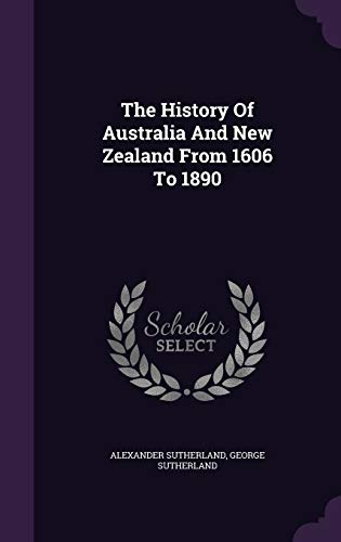 9781347000496: The History Of Australia And New Zealand From 1606 To 1890