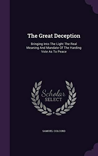 9781347010792: The Great Deception: Bringing Into The Light The Real Meaning And Mandate Of The Harding Vote As To Peace