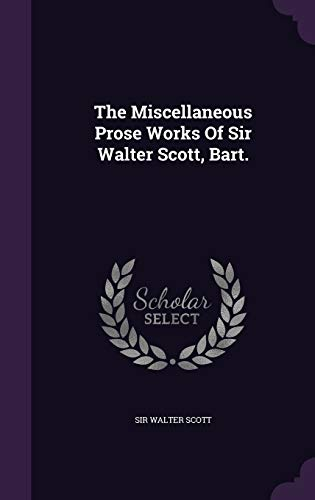 9781347011980: The Miscellaneous Prose Works Of Sir Walter Scott, Bart.