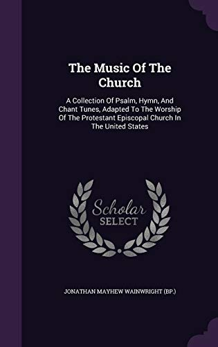 9781347013656: The Music Of The Church: A Collection Of Psalm, Hymn, And Chant Tunes, Adapted To The Worship Of The Protestant Episcopal Church In The United States