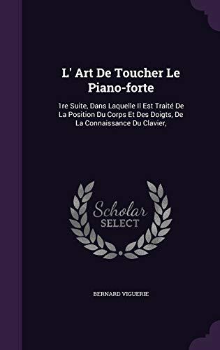9781347026458: L' Art de Toucher Le Piano-Forte: 1re Suite, Dans Laquelle Il Est Traite de La Position Du Corps Et Des Doigts, de La Connaissance Du Clavier,