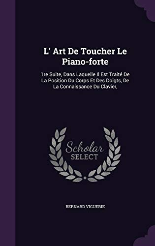 L Art de Toucher Le Piano-Forte: 1re: Bernard Viguerie