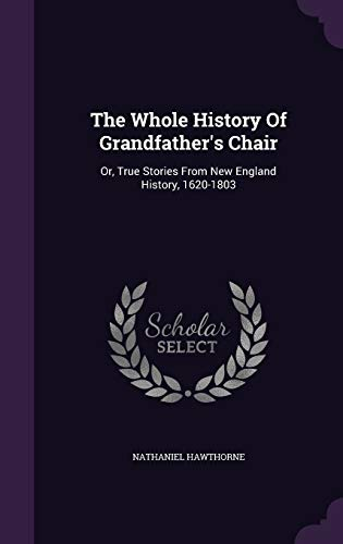 9781347030394: The Whole History Of Grandfather's Chair: Or, True Stories From New England History, 1620-1803