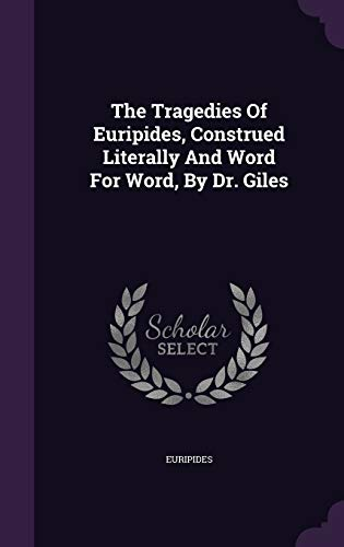9781347033876: The Tragedies Of Euripides, Construed Literally And Word For Word, By Dr. Giles