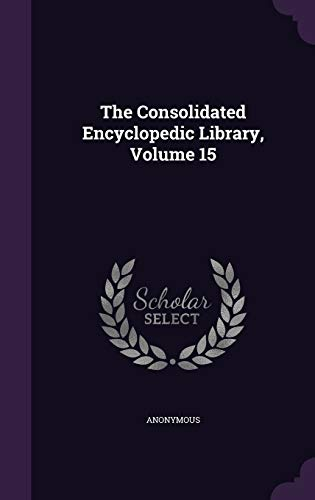 9781347041178: The Consolidated Encyclopedic Library, Volume 15
