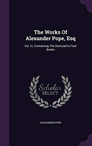 The Works Of Alexander Pope, Esq: Vol.: Alexander Pope
