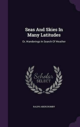 9781347044834: Seas And Skies In Many Latitudes: Or, Wanderings In Search Of Weather