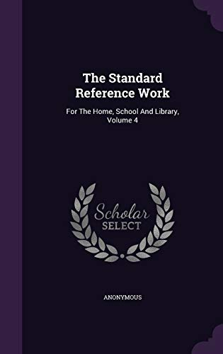 9781347045534: The Standard Reference Work: For The Home, School And Library, Volume 4