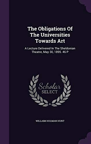 9781347047934: The Obligations Of The Universities Towards Art: A Lecture Delivered In The Sheldonian Theatre, May 30, 1895. 46 P