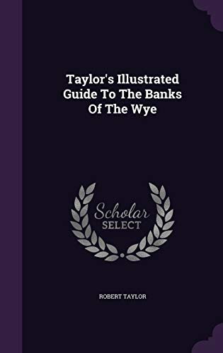 9781347058510: Taylor's Illustrated Guide To The Banks Of The Wye