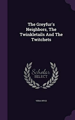 The Greyfur s Neighbors, the Twinkletails and: Vera Nyce