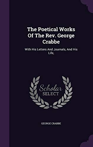 9781347064801: The Poetical Works Of The Rev. George Crabbe: With His Letters And Journals, And His Life,