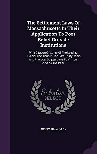9781347069271: The Settlement Laws Of Massachusetts In Their Application To Poor Relief Outside Institutions: With Citation Of Some Of The Leading Judicial Decisions ... Suggestions To Visitors Among The Poor