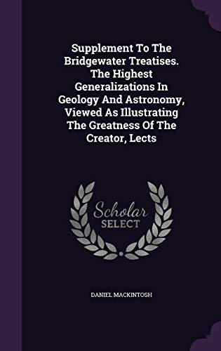 9781347071274: Supplement To The Bridgewater Treatises. The Highest Generalizations In Geology And Astronomy, Viewed As Illustrating The Greatness Of The Creator, Lects