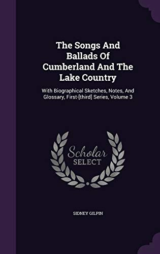 9781347083383: The Songs And Ballads Of Cumberland And The Lake Country: With Biographical Sketches, Notes, And Glossary, First-[third] Series, Volume 3