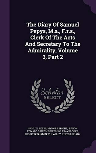 9781347096482: The Diary Of Samuel Pepys, M.a., F.r.s., Clerk Of The Acts And Secretary To The Admirality, Volume 3, Part 2