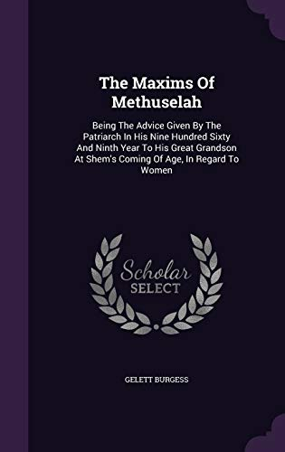 9781347102381: The Maxims Of Methuselah: Being The Advice Given By The Patriarch In His Nine Hundred Sixty And Ninth Year To His Great Grandson At Shem's Coming Of Age, In Regard To Women