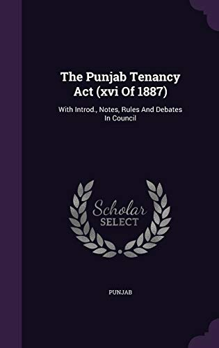 9781347104392: The Punjab Tenancy Act (xvi Of 1887): With Introd., Notes, Rules And Debates In Council
