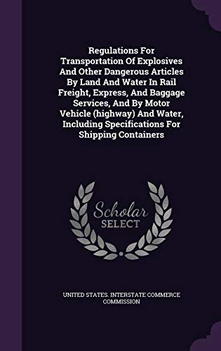 9781347117101: Regulations For Transportation Of Explosives And Other Dangerous Articles By Land And Water In Rail Freight, Express, And Baggage Services, And By ... Specifications For Shipping Containers