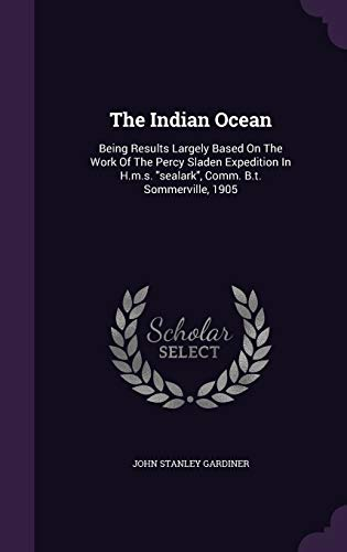 The Indian Ocean: Being Results Largely Based: John Stanley Gardiner