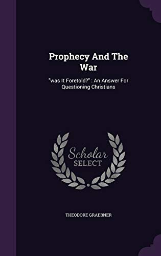 Prophecy and the War: Was It Foretold?: Theodore Graebner