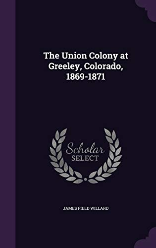 9781347128473: The Union Colony at Greeley, Colorado, 1869-1871