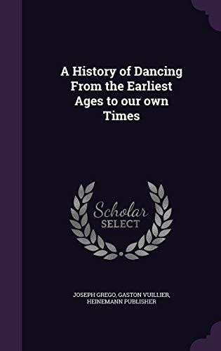 A History of Dancing from the Earliest: Joseph Grego, Gaston