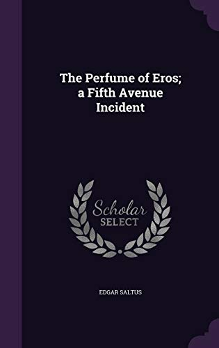 9781347138328: The Perfume of Eros; a Fifth Avenue Incident