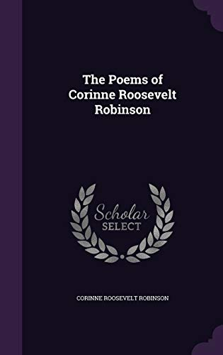 9781347138823: The Poems of Corinne Roosevelt Robinson