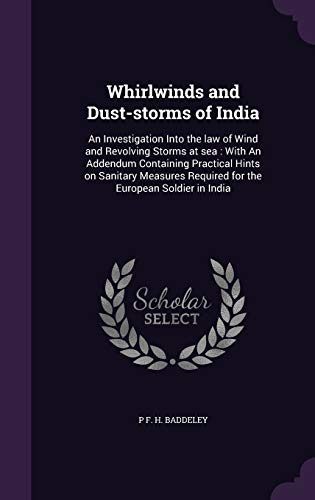 9781347143308: Whirlwinds and Dust-storms of India: An Investigation Into the law of Wind and Revolving Storms at sea : With An Addendum Containing Practical Hints ... Required for the European Soldier in India