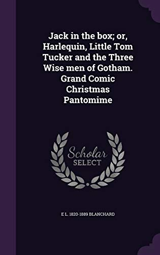 9781347154113: Jack in the box; or, Harlequin, Little Tom Tucker and the Three Wise men of Gotham. Grand Comic Christmas Pantomime