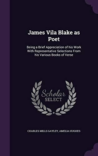 9781347155523: James Vila Blake as Poet: Being a Brief Appreciation of his Work With Representative Selections From his Various Books of Verse