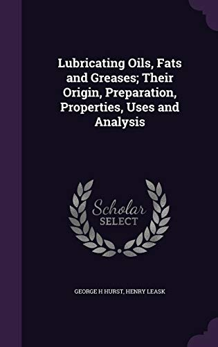 9781347167793: Lubricating Oils, Fats and Greases; Their Origin, Preparation, Properties, Uses and Analysis