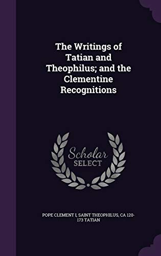 9781347169148: The Writings of Tatian and Theophilus; and the Clementine Recognitions