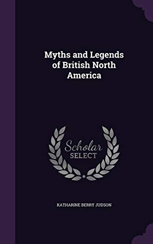 9781347172605: Myths and Legends of British North America