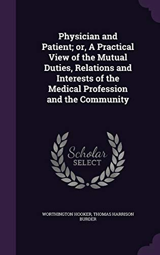 9781347173701: Physician and Patient; or, A Practical View of the Mutual Duties, Relations and Interests of the Medical Profession and the Community