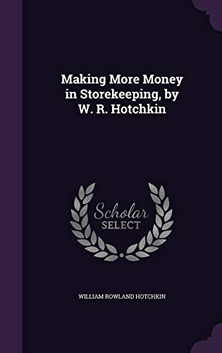 9781347176429: Making More Money in Storekeeping, by W. R. Hotchkin