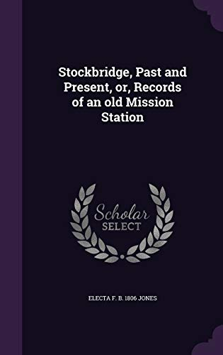 9781347179918: Stockbridge, Past and Present, or, Records of an old Mission Station