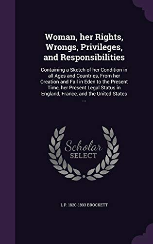 Woman, Her Rights, Wrongs, Privileges, and Responsibilities: L P 1820-1893
