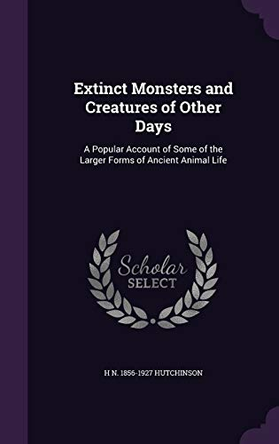 9781347184554: Extinct Monsters and Creatures of Other Days: A Popular Account of Some of the Larger Forms of Ancient Animal Life
