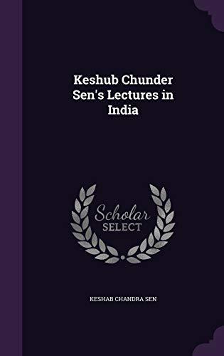 Keshub Chunder Sen s Lectures in India: Keshab Chandra Sen