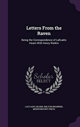 9781347188934: Letters From the Raven: Being the Correspondence of Lafcadio Hearn With Henry Watkin