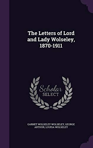 9781347188941: The Letters of Lord and Lady Wolseley, 1870-1911