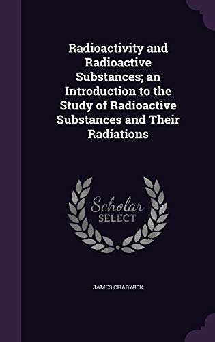 9781347190470: Radioactivity and Radioactive Substances; an Introduction to the Study of Radioactive Substances and Their Radiations