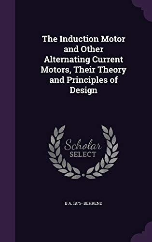 9781347191408: The Induction Motor and Other Alternating Current Motors, Their Theory and Principles of Design