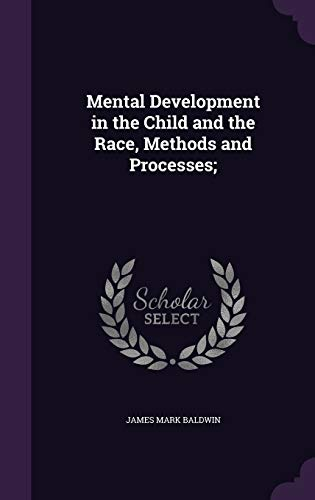9781347192696: Mental Development in the Child and the Race, Methods and Processes;